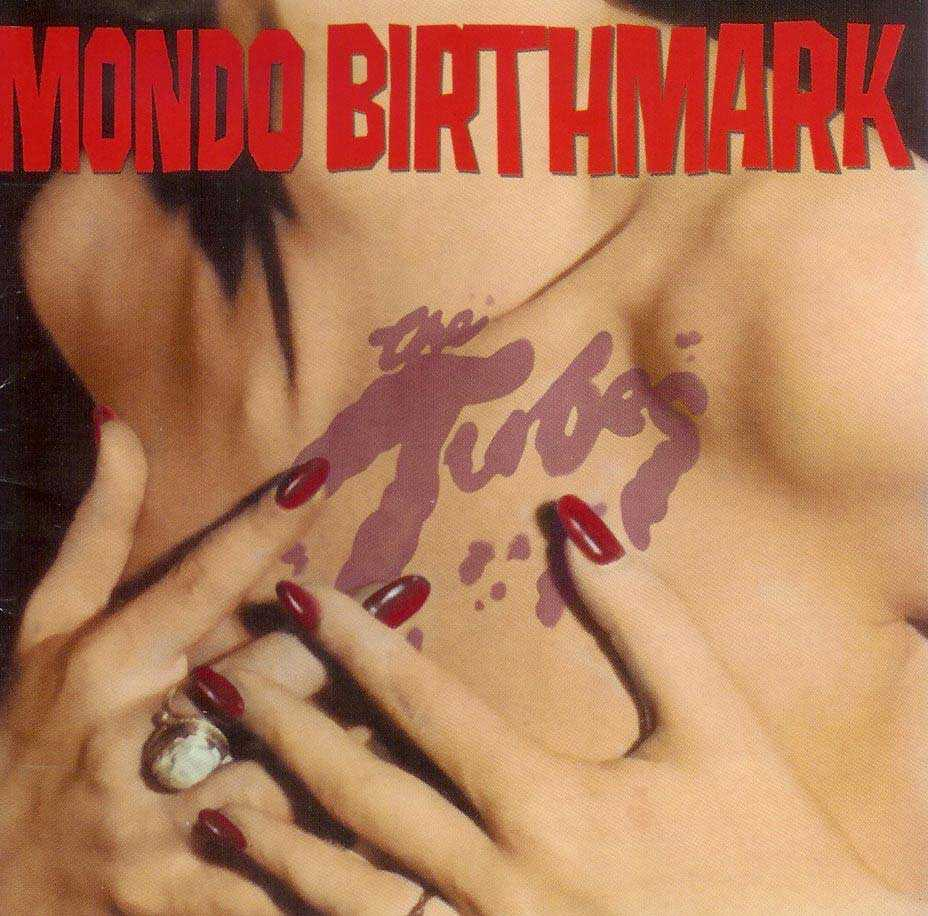 The tubes, mondo birthmark 2009