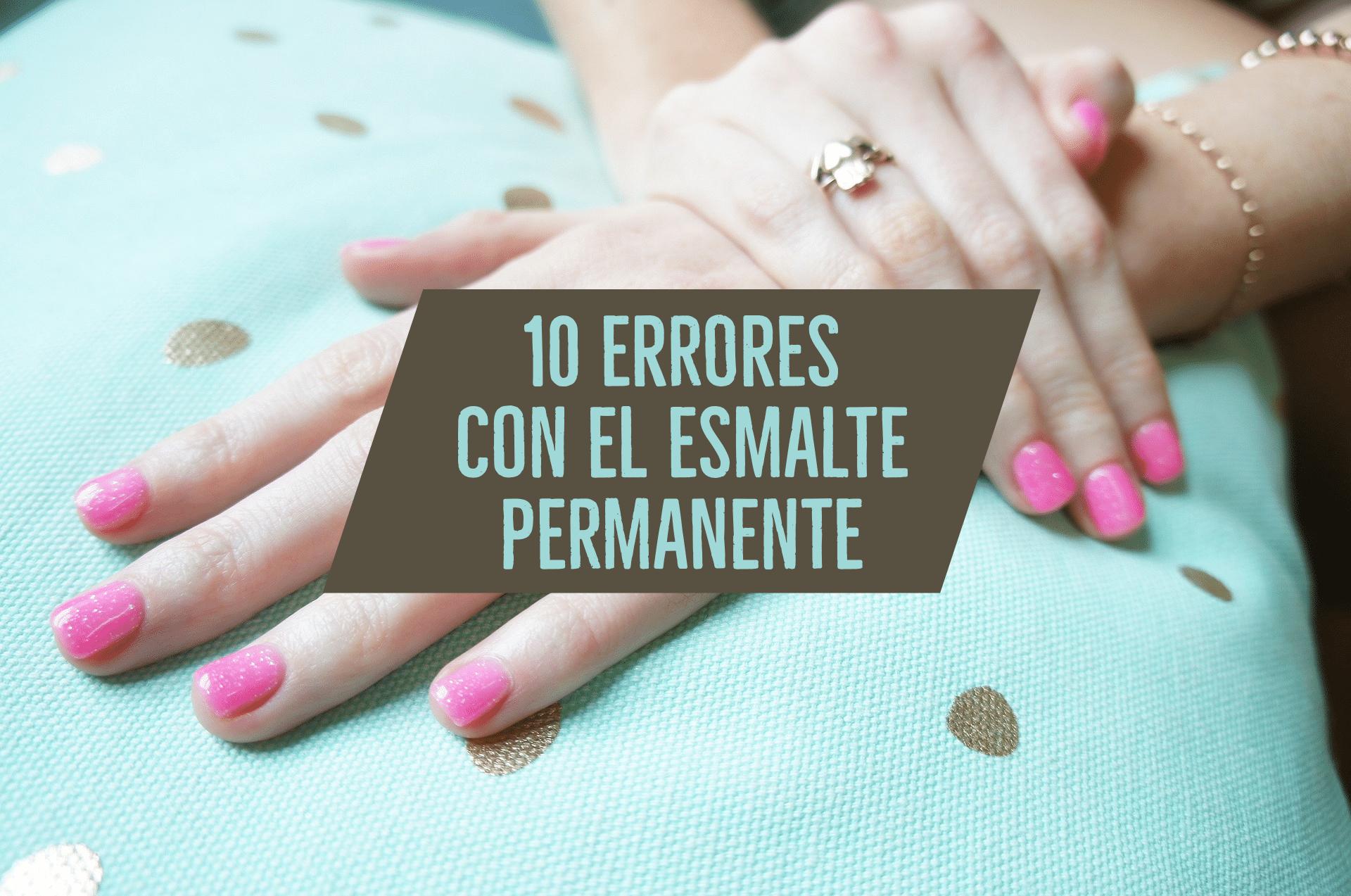 10 errores con el esmalte permanente mas comunes