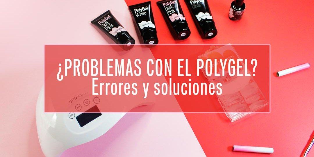 Problemas con el polygel errores soluciones